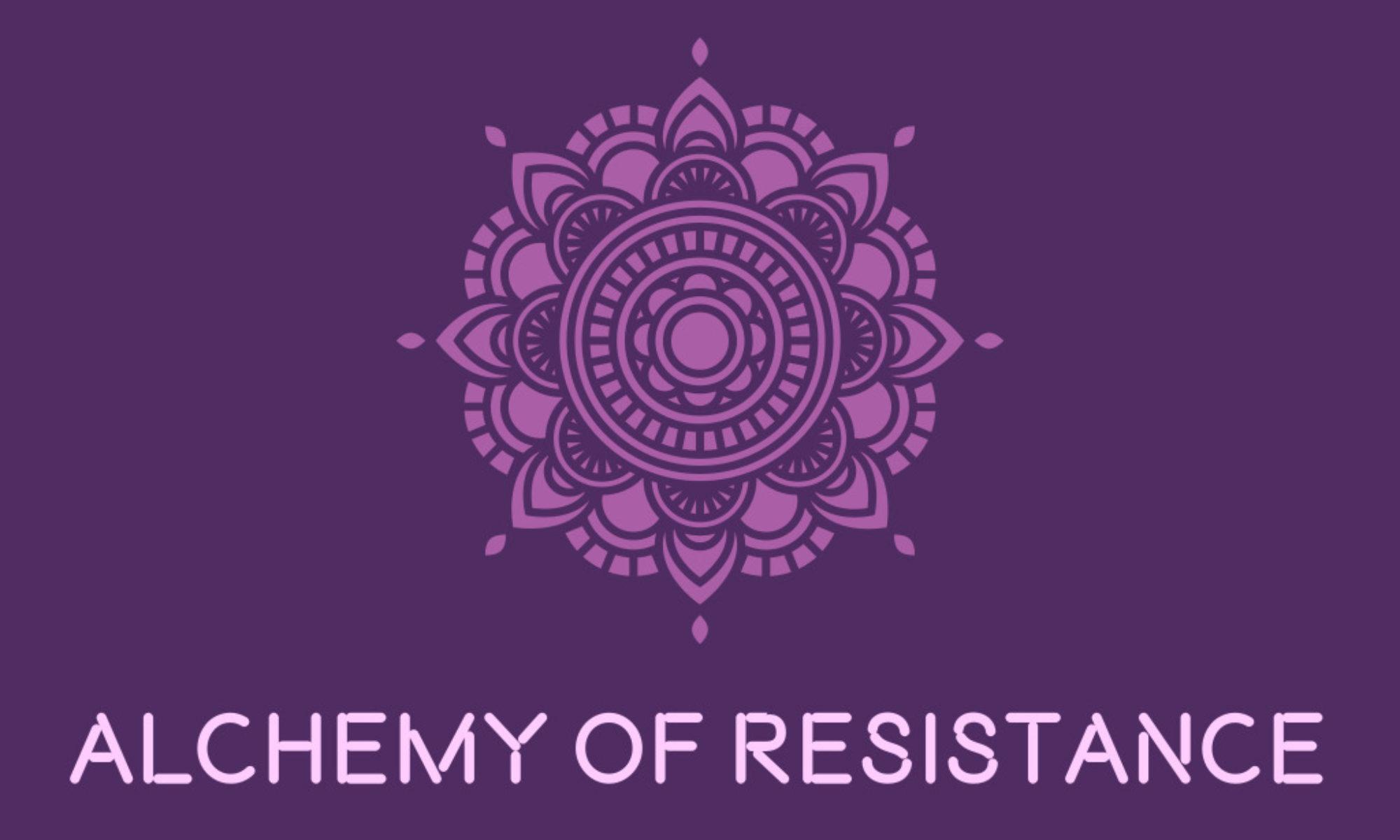 Alchemy of Resistance